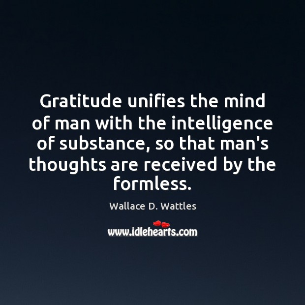 Gratitude unifies the mind of man with the intelligence of substance, so Image