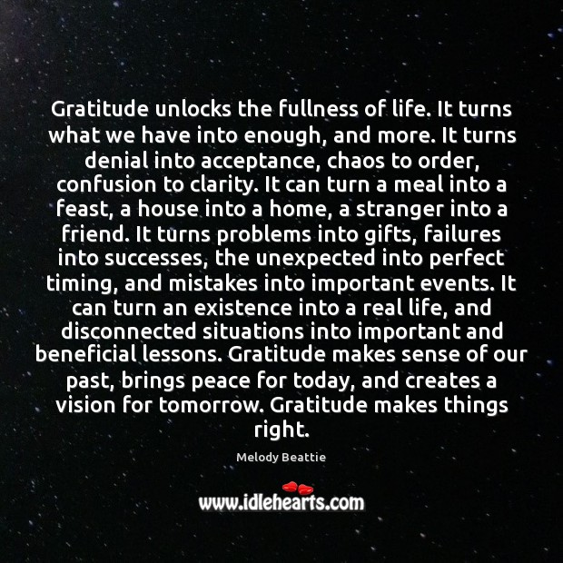 Gratitude unlocks the fullness of life. It turns what we have into Image