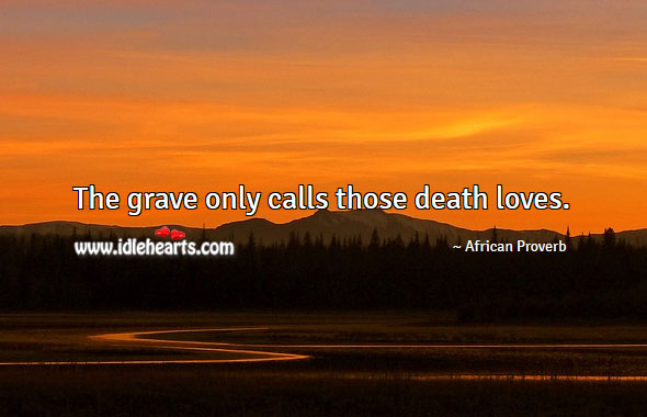 Image, The grave only calls those death loves.