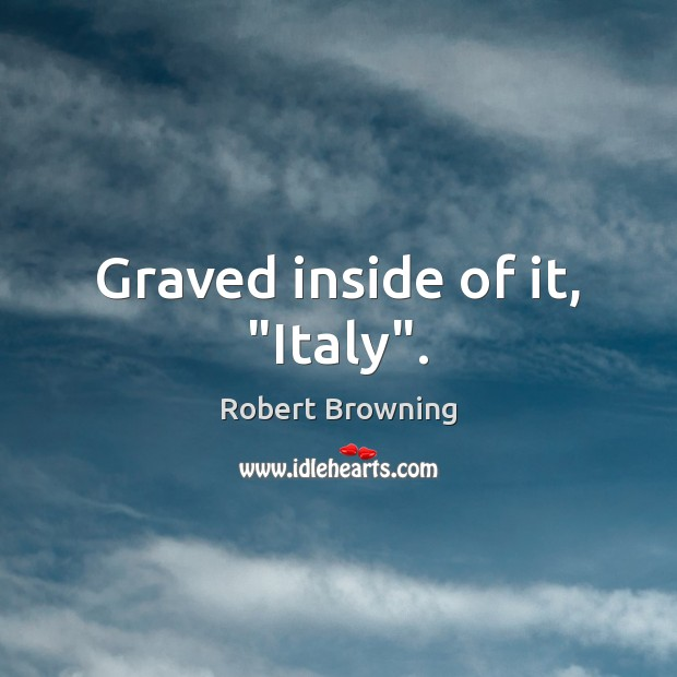 """Graved inside of it, """"Italy"""". Image"""