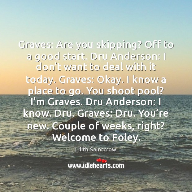 Graves: Are you skipping? Off to a good start. Dru Anderson: I Lilith Saintcrow Picture Quote