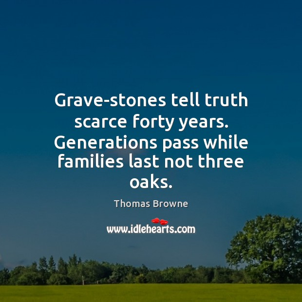 Grave-stones tell truth scarce forty years. Generations pass while families last not Image
