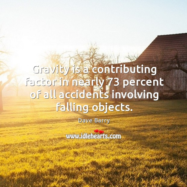 Gravity is a contributing factor in nearly 73 percent of all accidents involving falling objects Image