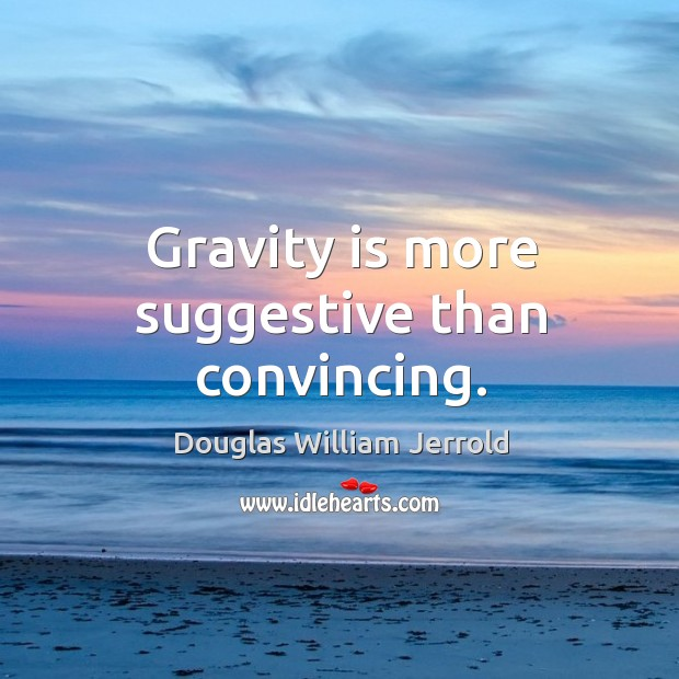 Image, Gravity is more suggestive than convincing.