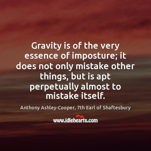 Image, Gravity is of the very essence of imposture; it does not only