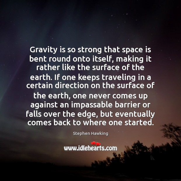 Gravity is so strong that space is bent round onto itself, making Space Quotes Image