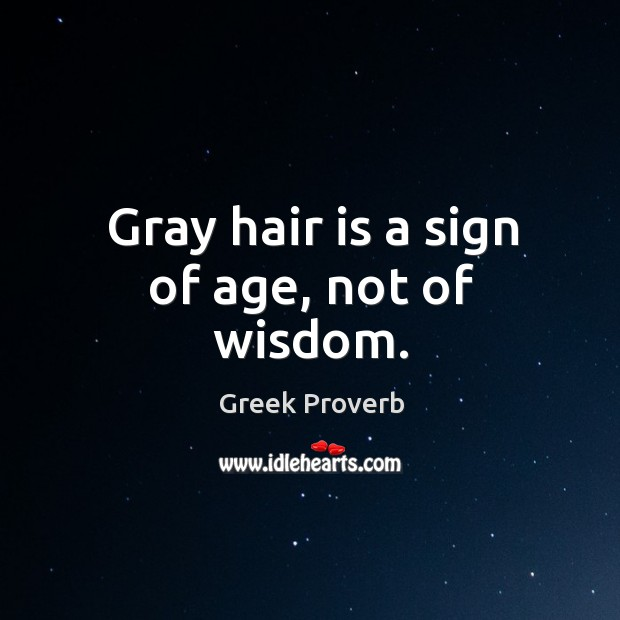 Image, Gray hair is a sign of age, not of wisdom.