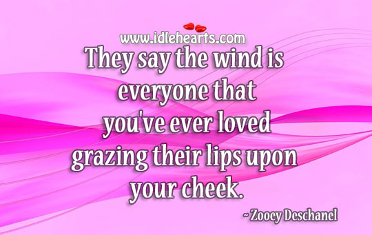 You've ever loved grazing their lips upon your cheek. Image