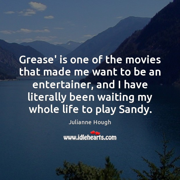Grease' is one of the movies that made me want to be Julianne Hough Picture Quote