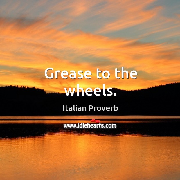 Image, Grease to the wheels.