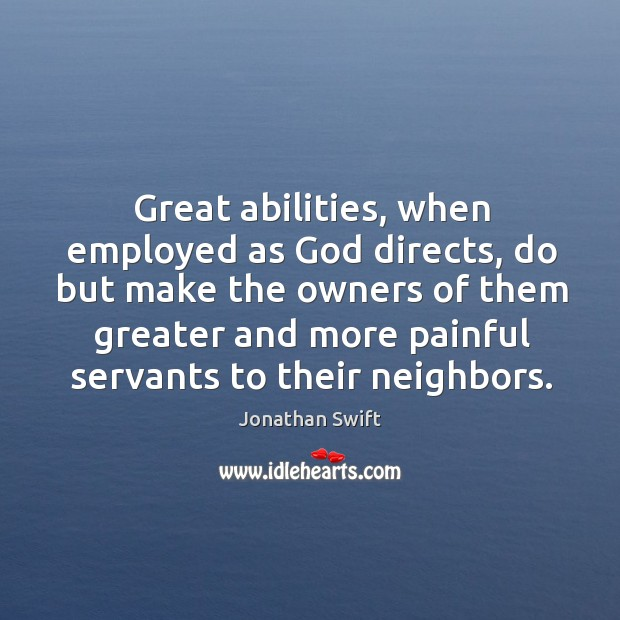 Great abilities, when employed as God directs, do but make the owners Image