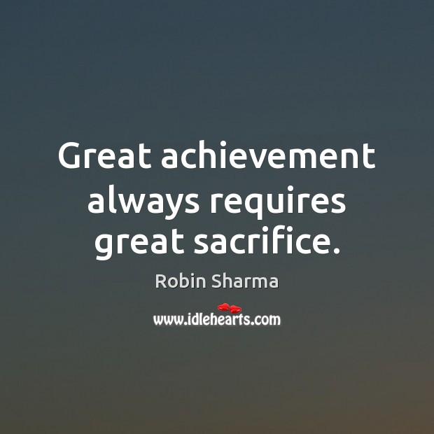 Great achievement always requires great sacrifice. Image