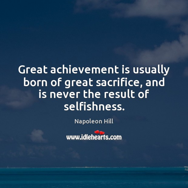 Great achievement is usually born of great sacrifice, and is never the Achievement Quotes Image