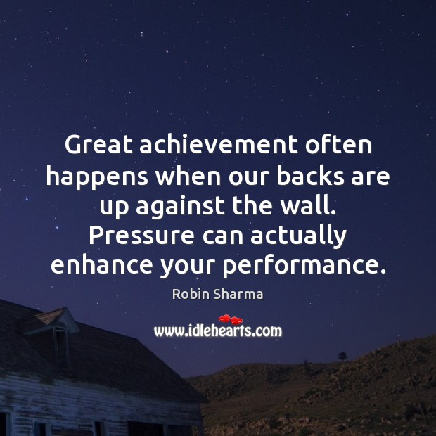 Image, Great achievement often happens when our backs are up against the wall.