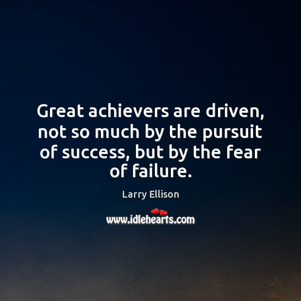 Great achievers are driven, not so much by the pursuit of success, Larry Ellison Picture Quote