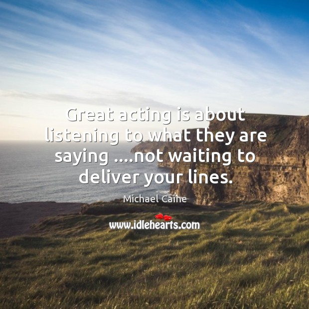 Image, Great acting is about listening to what they are saying ….not waiting