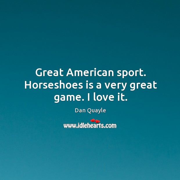 Image, Great american sport. Horseshoes is a very great game. I love it.