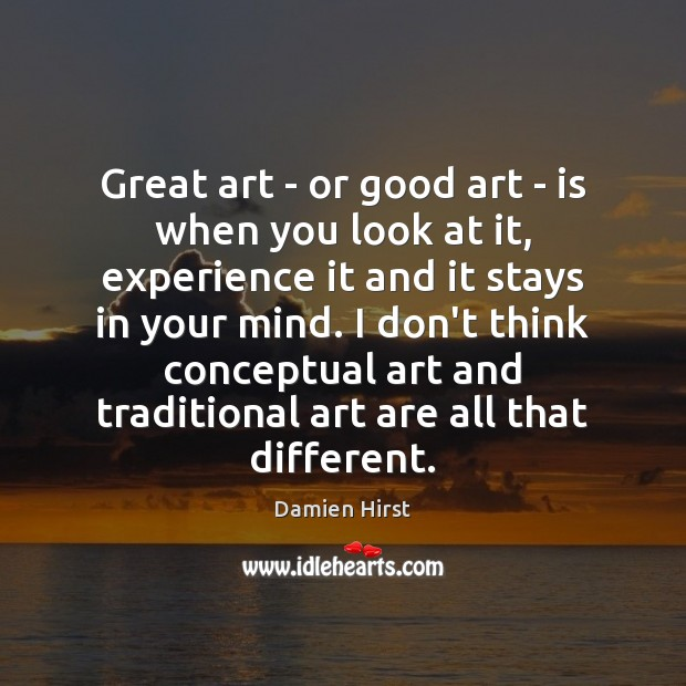 Great art – or good art – is when you look at Damien Hirst Picture Quote
