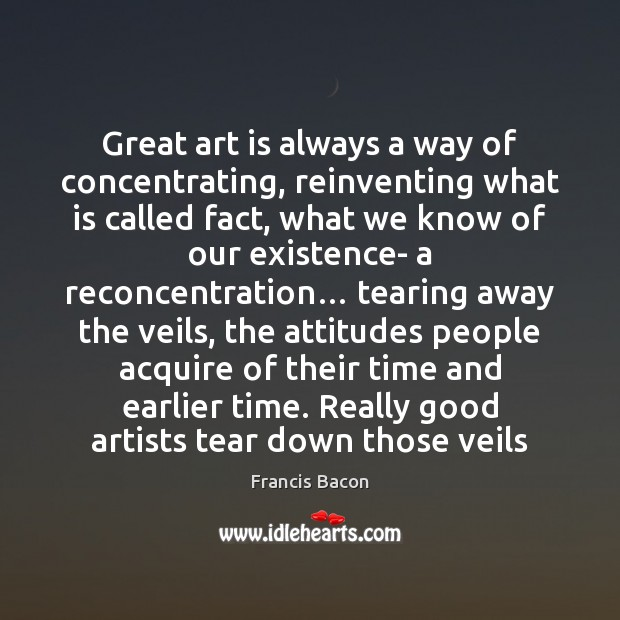 Great art is always a way of concentrating, reinventing what is called Image