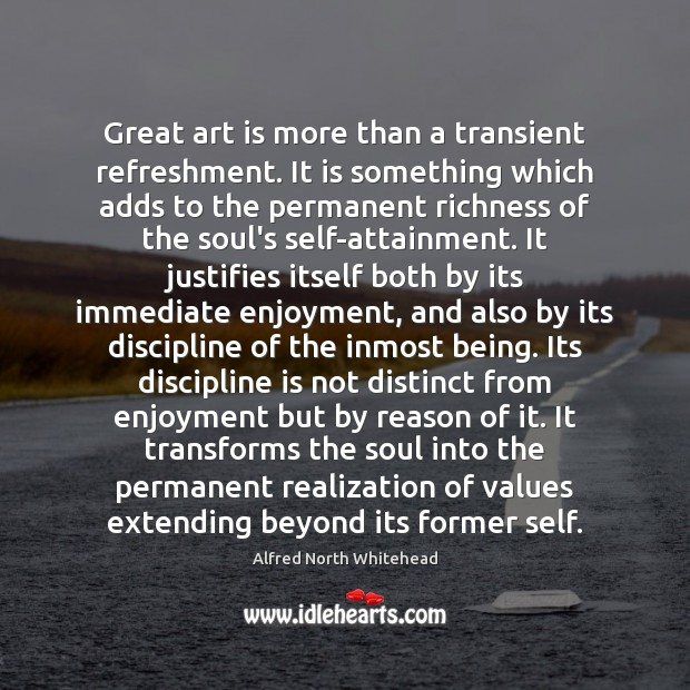 Image, Great art is more than a transient refreshment. It is something which