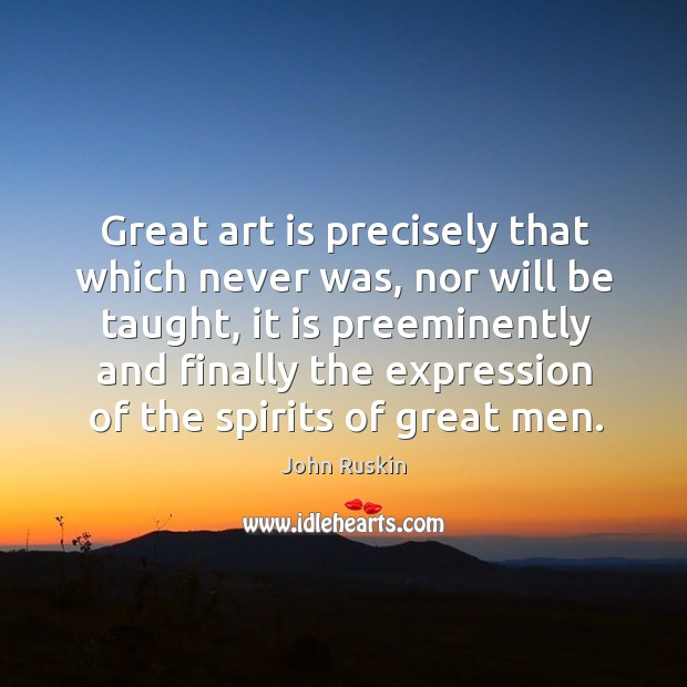 Image, Great art is precisely that which never was, nor will be taught