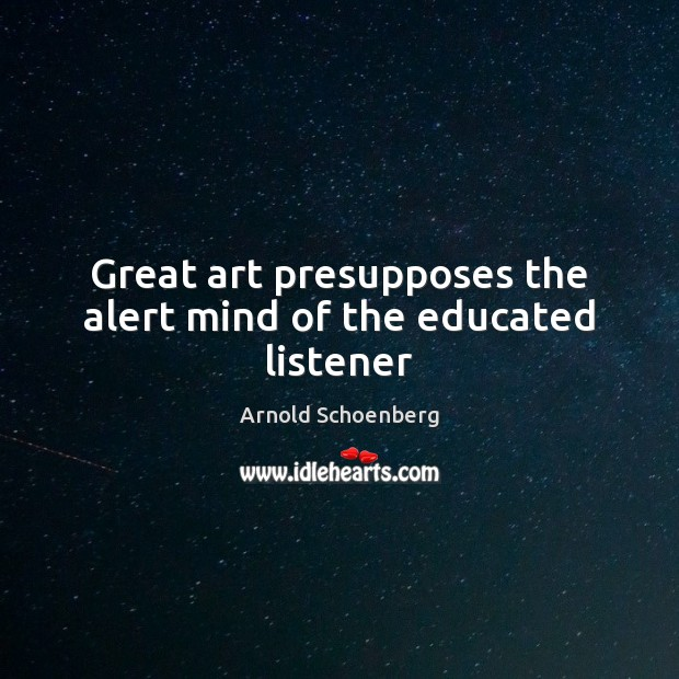 Image, Great art presupposes the alert mind of the educated listener