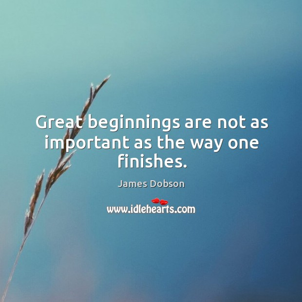 Great beginnings are not as important as the way one finishes. Image