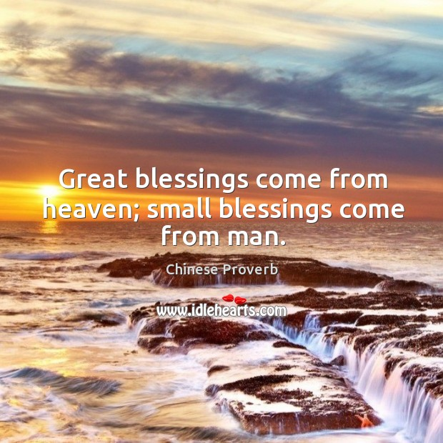 Image, Great blessings come from heaven; small blessings come from man.
