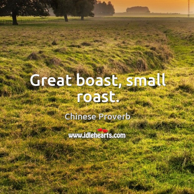 Great boast, small roast. Image