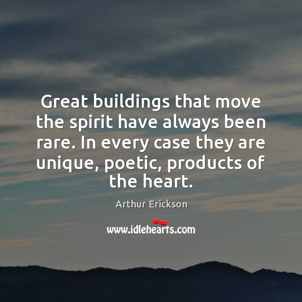 Image, Great buildings that move the spirit have always been rare. In every