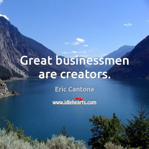 Great businessmen are creators. Eric Cantona Picture Quote
