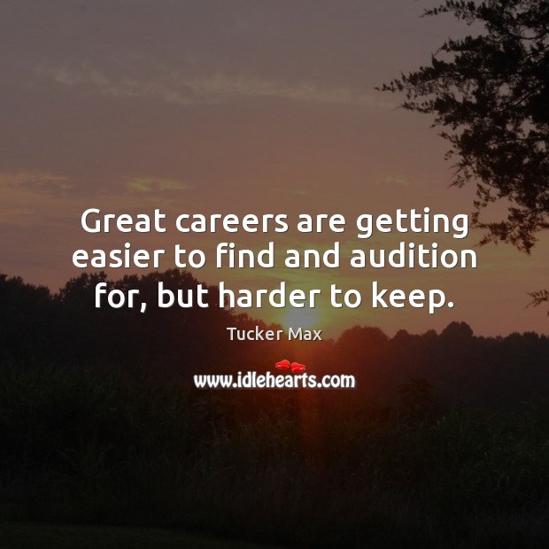 Image, Great careers are getting easier to find and audition for, but harder to keep.