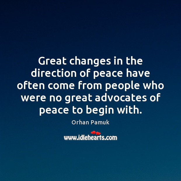Great changes in the direction of peace have often come from people Orhan Pamuk Picture Quote