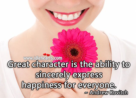 Image, Great character is the ability to sincerely express happiness for everyone.