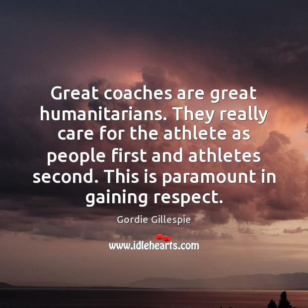 Great coaches are great humanitarians. They really care for the athlete as Image