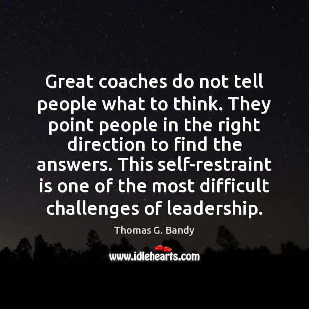 Great coaches do not tell people what to think. They point people Image