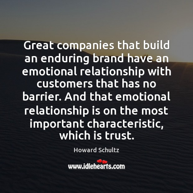 Great companies that build an enduring brand have an emotional relationship with Howard Schultz Picture Quote