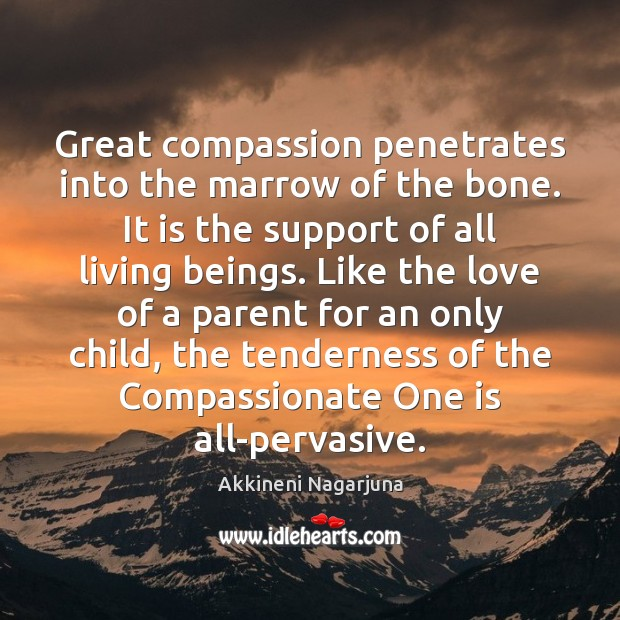 Image, Great compassion penetrates into the marrow of the bone. It is the