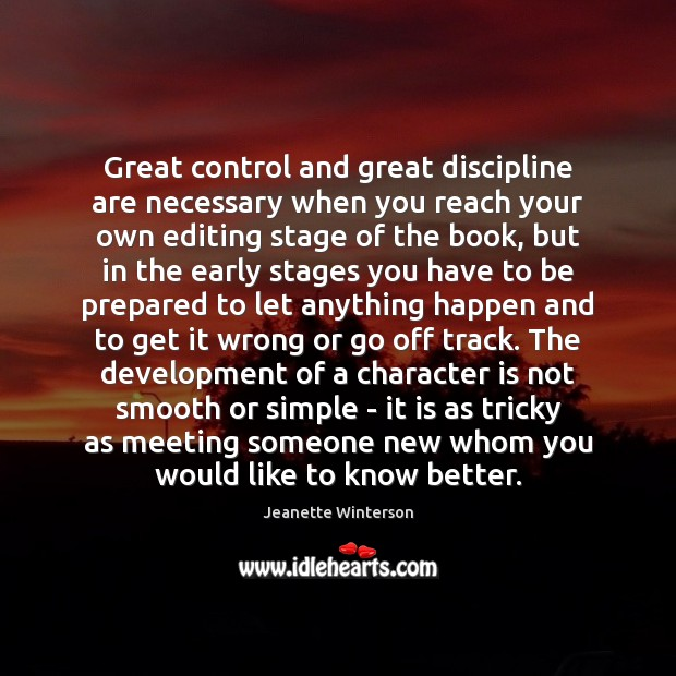 Great control and great discipline are necessary when you reach your own Image