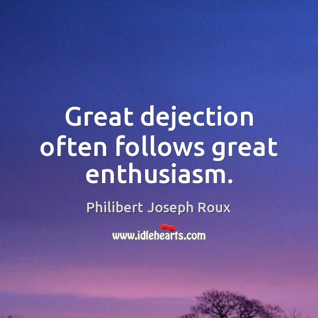 Image, Great dejection often follows great enthusiasm.