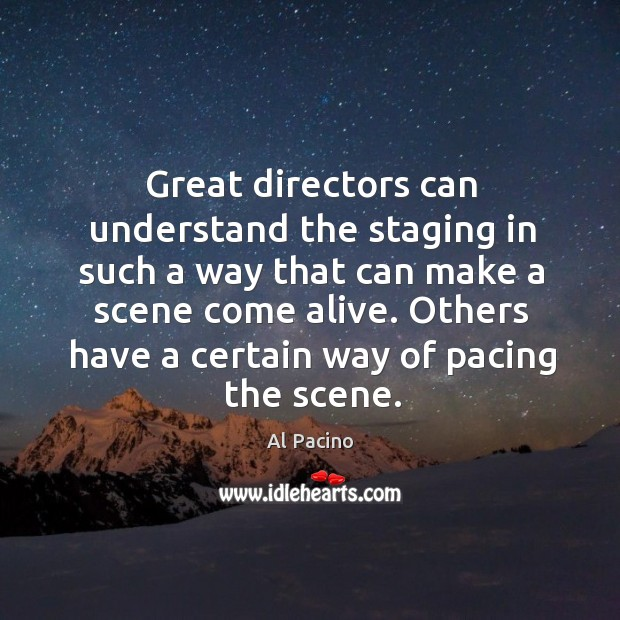 Great directors can understand the staging in such a way that can Image