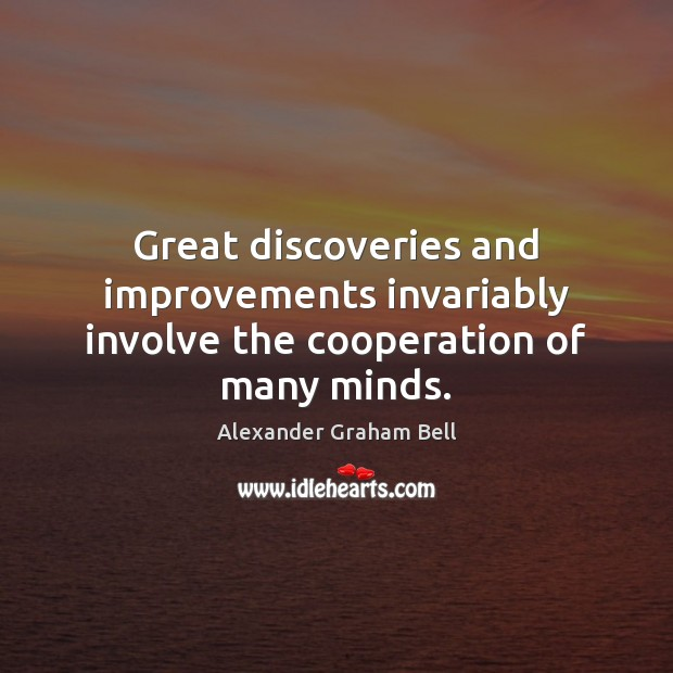 Image, Great discoveries and improvements invariably involve the cooperation of many minds.