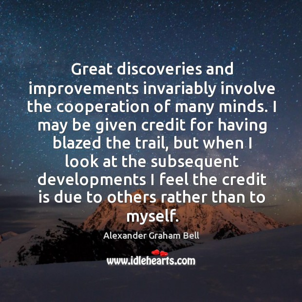 Great discoveries and improvements invariably involve the cooperation of many minds. Image