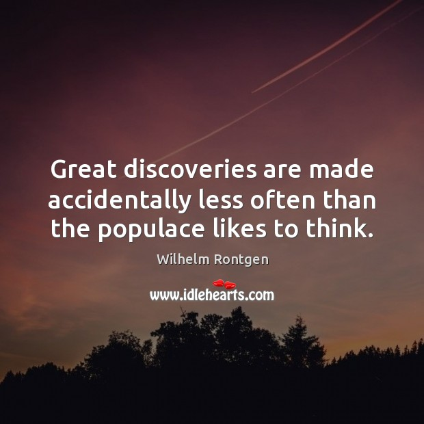 Great discoveries are made accidentally less often than the populace likes to think. Image