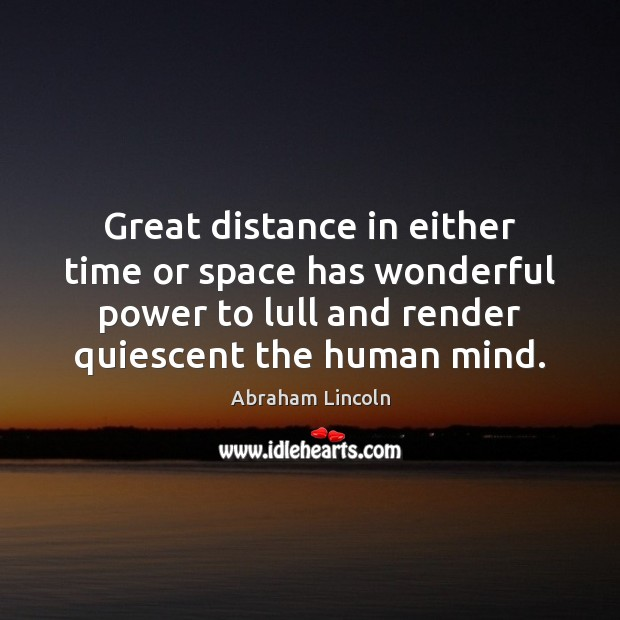 Great distance in either time or space has wonderful power to lull Image