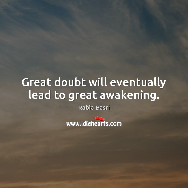 Great doubt will eventually lead to great awakening. Awakening Quotes Image