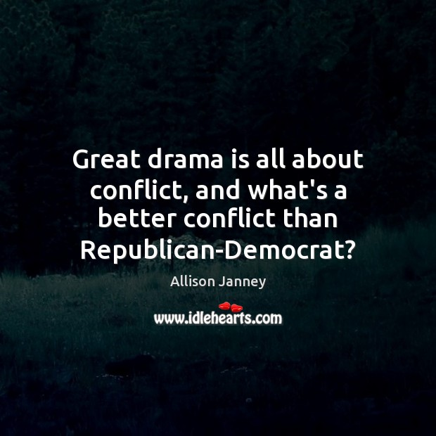 Great drama is all about conflict, and what's a better conflict than Republican-Democrat? Image