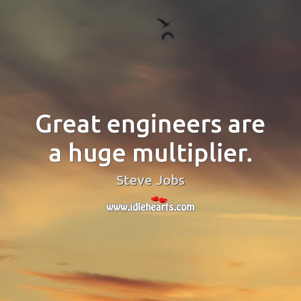 Great engineers are a huge multiplier. Image