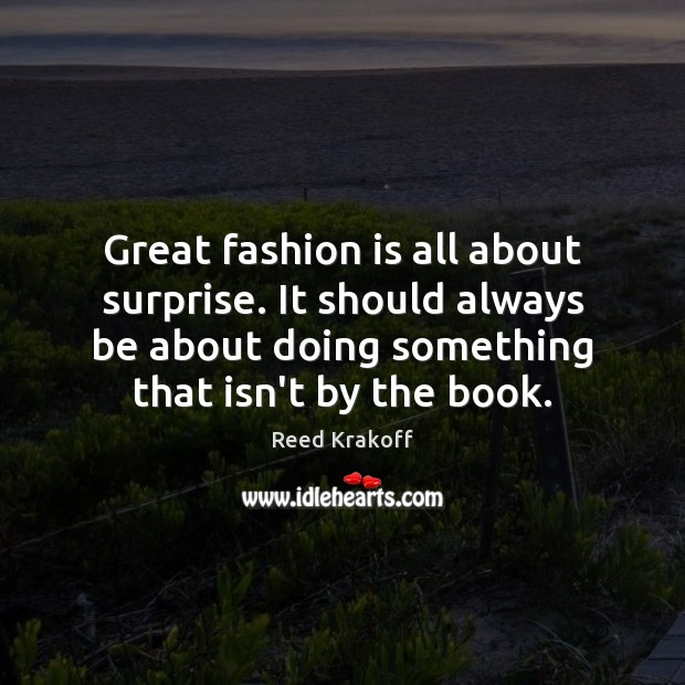 Great fashion is all about surprise. It should always be about doing Fashion Quotes Image