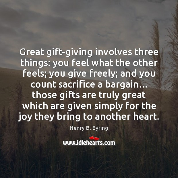Image, Great gift-giving involves three things: you feel what the other feels; you